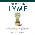 Unlocking Lyme: Myths, Truths, and Practical Solutions for Chronic Lyme Disease Cover Image