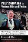 Professionals in Western Film and Fiction: The Portrayal of Doctors, Lawyers, Journalists, Clergymen and Others Cover Image