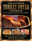 The Ultimate Turkey Fryer Cookbook: Over 150 Recipes for Frying Just about Anything Cover Image