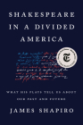 Shakespeare in a Divided America: What His Plays Tell Us About Our Past and Future Cover Image