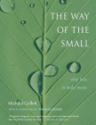 The Way of the Small: Why Less Is Truly More Cover Image