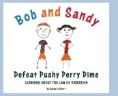 Bob and Sandy Defeat Pushy Perry Dime: Learning about the Law of Vibration Cover Image