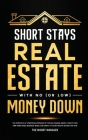 Short Stays Real Estate with No (or Low) Money Down: The Portfolio of Strategies Approved by Top Millionaire Agents. Create Your Own Home-Based Busine Cover Image