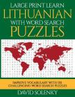 Large Print Learn Lithuanian with Word Search Puzzles: Learn Lithuanian Language Vocabulary with Challenging Easy to Read Word Find Puzzles Cover Image