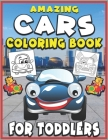 Amazing Cars Coloring Book for Toddlers: Toddlers Coloring Book with Fire Truck, Tractor, Train, Police Cars, Garbage Trucks & Excavator Coloring Vehi Cover Image