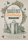 Raised Bed Gardening: The 30-Minute Guide to Keep 365 Days Active your Bed of Vegetables, Herbs and Fruits with Fast Results Cover Image