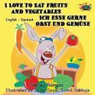 I Love to Eat Fruits and Vegetables Ich esse gerne Obst und Gemüse: English German Bilingual Edition (English German Bilingual Collection) Cover Image