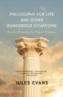 Philosophy for Life and Other Dangerous Situations: Ancient Philosophy for Modern Problems Cover Image