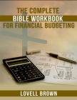 The Complete Bible Workbook For Financial Budgeting Cover Image