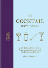 The Cocktail Dictionary: An A-Z of cocktail recipes, from Daiquiri and Negroni to Martini and Spritz Cover Image