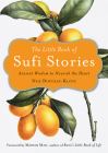 The Little Book of Sufi Stories: Ancient Wisdom to Nourish the Heart Cover Image