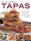 50 Classic Tapas: The Famous Little Dishes of Spain, Shown in Over 290 Step-By-Step Photographs Cover Image
