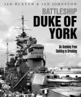 Battleship Duke of York: An Anatomy from Building to Breaking Cover Image