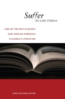 Suffer the Little Children: Uses of the Past in Jewish and African American Children's Literature (North American Religions #4) Cover Image
