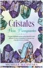 Cristales para principiantes: La guía definitiva para principiantes para aliviar el estrés, ansiedad y trauma con el poder de los cristales [Crystal Cover Image
