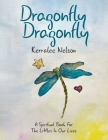 Dragonfly Dragonfly: A Spiritual Book for the Littles in Our Lives Cover Image