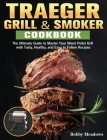 Traeger Grill & Smoker: The Ultimate Guide to Master Your Wood Pellet Grill with Tasty, Healthy, and Easy to Follow Recipes Cover Image