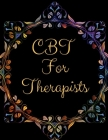 CBT For Therapists: Ideal and Perfect Gift CBT For Therapists- Best gift for Kids, You, Parents, Wife, Husband, Boyfriend, Girlfriend- Gif Cover Image