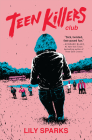 Teen Killers Club: A Novel Cover Image
