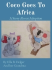 Coco Goes To Africa: A Story About Adoption Cover Image