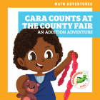 Cara Counts at the County Fair: An Addition Adventure (Math Adventures) Cover Image