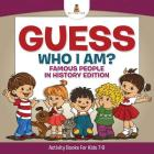 Guess Who I Am? Famous People In History Edition Activity Books For Kids 7-9 Cover Image