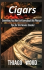 Cigars: Everything You Want to Know about this Pleasure. Tips for the Novice Smoker. Cover Image