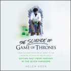 The Science of Game of Thrones: From the Genetics of Royal Incest to the Chemistry of Death by Molten Gold - Sifting Fact from Fantasy in the Seven Ki Cover Image