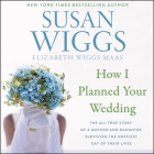 How I Planned Your Wedding: The All-True Story of a Mother and Daughter Surviving the Happiest Day of Their Lives Cover Image