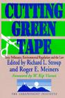 Cutting Green Tape: Toxin Pollutants, Environmental Regulation and the Law (Independent Studies in Political Economy) Cover Image