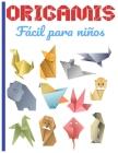 ORIGAMIS Fácil para niños: Cuaderno en color origami para niños 8 años origami paper geometric ideal para un regalo Cover Image