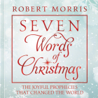 Seven Words of Christmas: The Joyful Prophecies That Changed the World Cover Image