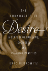 The Boundaries of Desire: A Century of Good Sex, Bad Laws, and Changing Identities Cover Image