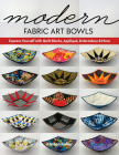Modern Fabric Art Bowls: Express Yourself with Quilt Blocks, Appliqué, Embroidery & More Cover Image