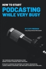 How To Start Podcasting While Very Busy Cover Image