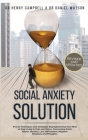 Social Anxiety Solution REVISED AND UPDATED: Proven Techniques and Strategies Reprogramming Your Mind to Stop Living in Fear and Stress, Overcome Pani Cover Image