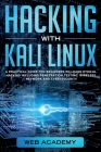 Hacking with Kali Linux: A Practical Guide for Beginners to Learn Ethical Hacking Including Penetration Testing, Wireless Network and CyberSecu Cover Image