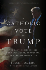 A Catholic Vote for Trump: The Only Choice in 2020 for Republicans, Democrats, and Independents Alike Cover Image