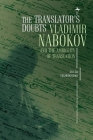 The Translator's Doubts: Vladimir Nabokov and the Ambiguity of Translation (Cultural Revolutions: Russia in the Twentieth Century) Cover Image