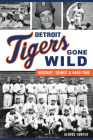 Detroit Tigers Gone Wild: Mischief, Crimes and Hard Time (Sports) Cover Image