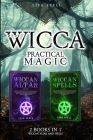Wicca Practical Magic: 2 Books in 1: Wiccan Altar and Spells Cover Image