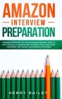 Amazon Interview Preparation: Winning Approach to the Amazon Interview: How to Get the Skills, Secrets and Success Tips to Be More Confident and Cra Cover Image