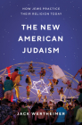 The New American Judaism: How Jews Practice Their Religion Today Cover Image