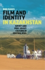 Film and Identity in Kazakhstan: Soviet and Post-Soviet Culture in Central Asia Cover Image