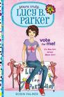 Yours Truly, Lucy B. Parker: Vote for Me!: Book 3 Cover Image