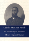 Let the Monster Perish: The Historic Address to Congress of Henry Highland Garnet Cover Image
