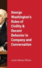 George Washington's Rules of Civility & Decent Behavior in Company and Conversation Cover Image