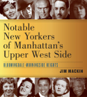 Notable New Yorkers of Manhattan's Upper West Side: Bloomingdale-Morningside Heights Cover Image