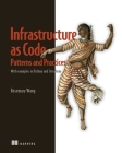 Patterns and Practices for Infrastructure as Code: With examples in Python and Terraform Cover Image