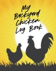 My Backyard Chicken Log Book: Raising Happy Flock - Healthy Hens - Animal Husbandry Cover Image